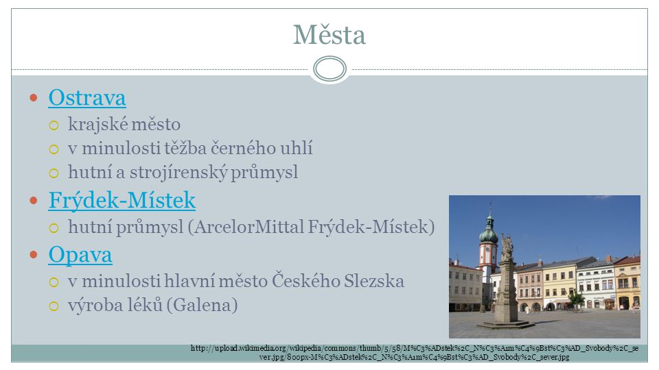 Města Ostrava  krajské město  v minulosti těžba černého uhlí  hutní a strojírenský průmysl Frýdek-Místek  hutní průmysl (ArcelorMittal Frýdek-Míst