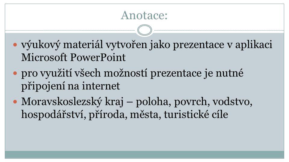 Anotace: výukový materiál vytvořen jako prezentace v aplikaci Microsoft PowerPoint pro využití všech možností prezentace je nutné připojení na interne