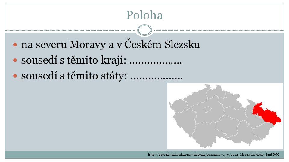 Poloha na severu Moravy a v Českém Slezsku sousedí s těmito kraji:.................. sousedí s těmito státy:.................. http://upload.wikimedia