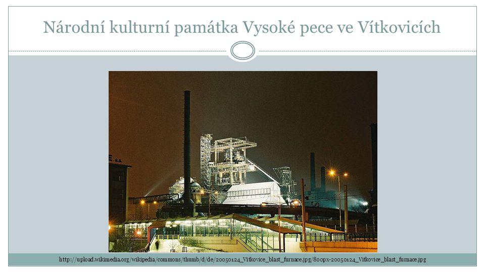 Národní kulturní památka Vysoké pece ve Vítkovicích http://upload.wikimedia.org/wikipedia/commons/thumb/d/de/20050124_Vitkovice_blast_furnace.jpg/800p