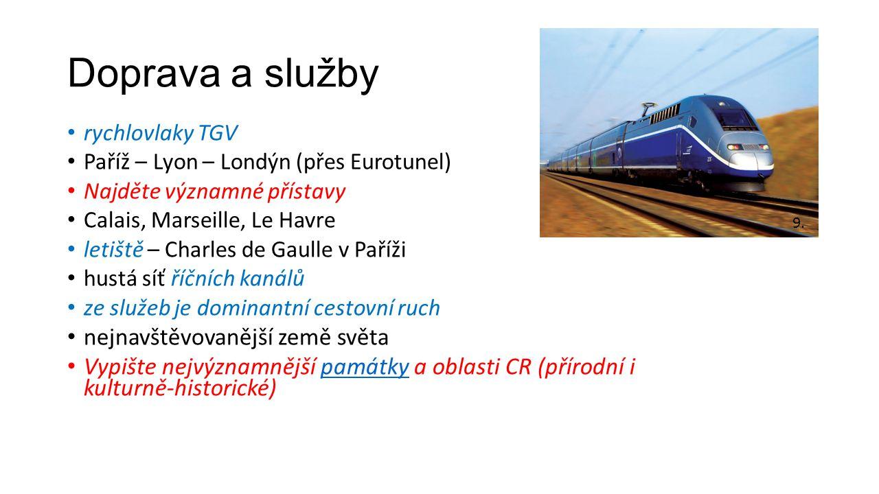 Doprava a služby rychlovlaky TGV Paříž – Lyon – Londýn (přes Eurotunel) Najděte významné přístavy Calais, Marseille, Le Havre letiště – Charles de Gau