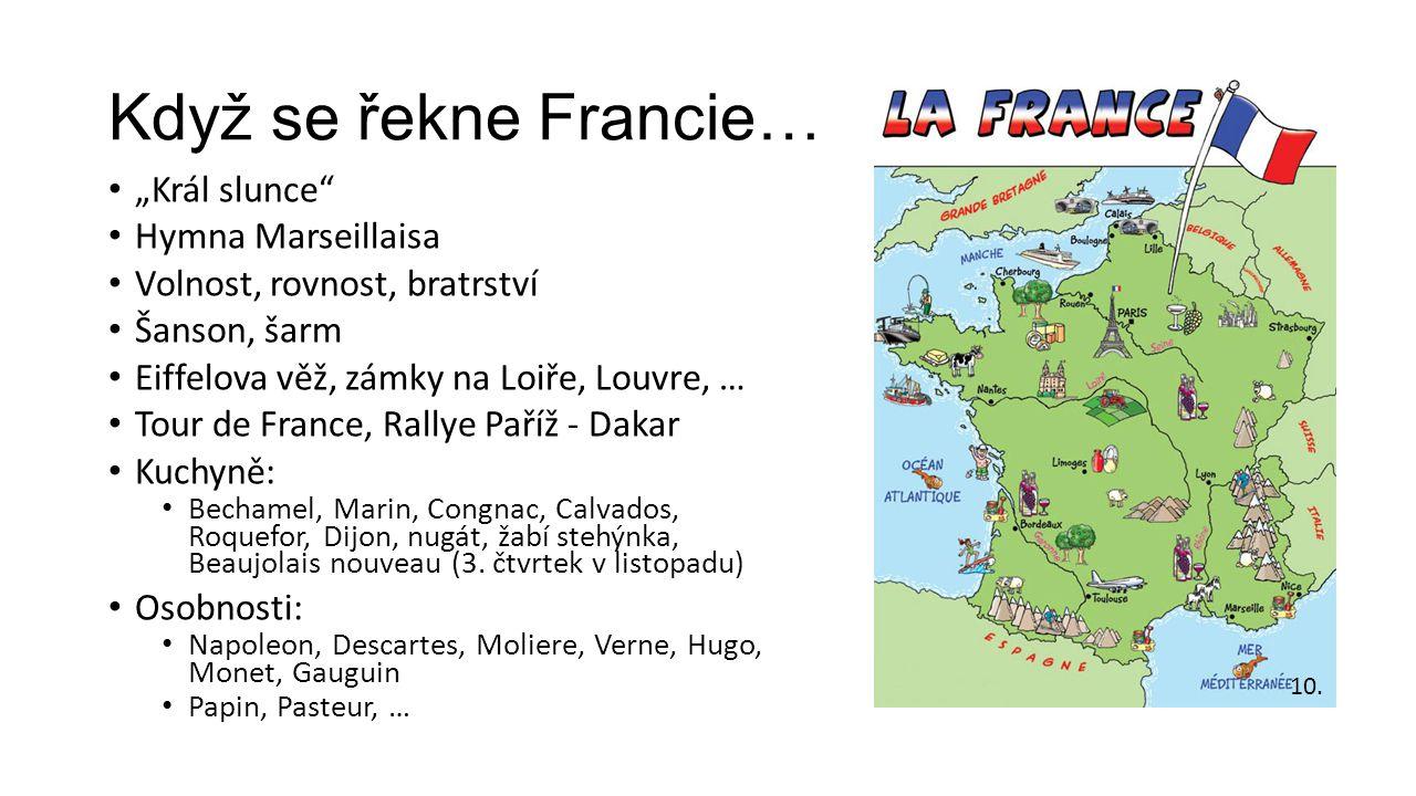 """Když se řekne Francie… """"Král slunce Hymna Marseillaisa Volnost, rovnost, bratrství Šanson, šarm Eiffelova věž, zámky na Loiře, Louvre, … Tour de France, Rallye Paříž - Dakar Kuchyně: Bechamel, Marin, Congnac, Calvados, Roquefor, Dijon, nugát, žabí stehýnka, Beaujolais nouveau (3."""