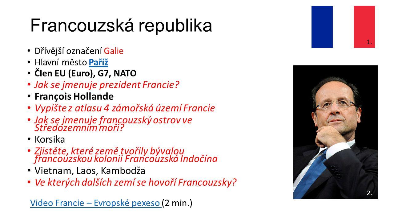 Francouzská republika Dřívější označení Galie Hlavní město PařížPaříž Člen EU (Euro), G7, NATO Jak se jmenuje prezident Francie? François Hollande Vyp