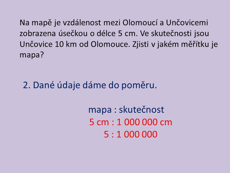 Na mapě je vzdálenost mezi Olomoucí a Unčovicemi zobrazena úsečkou o délce 5 cm. Ve skutečnosti jsou Unčovice 10 km od Olomouce. Zjisti v jakém měřítk
