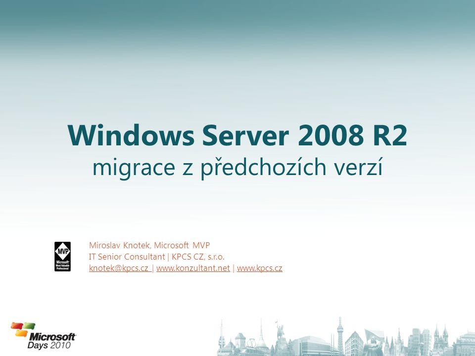 Windows Server 2008 R2 migrace z předchozích verzí Miroslav Knotek, Microsoft MVP IT Senior Consultant | KPCS CZ, s.r.o.