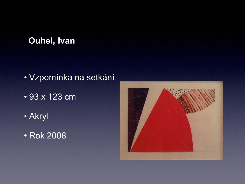 Ouhel, Ivan Vzpomínka na setkání 93 x 123 cm Akryl Rok 2008
