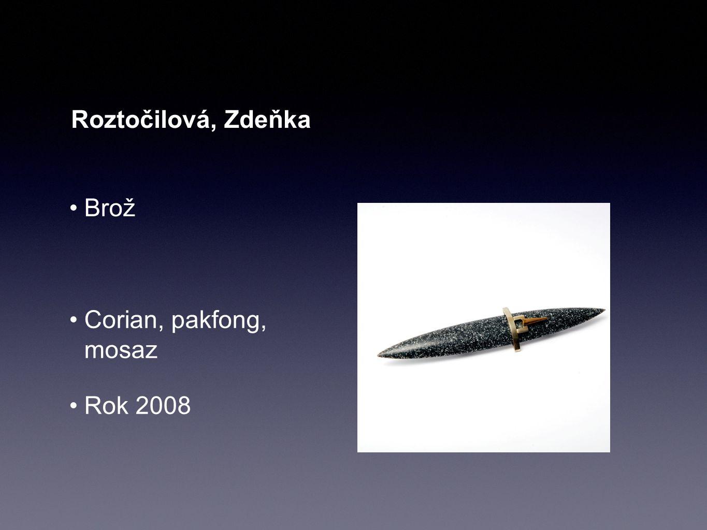 Roztočilová, Zdeňka Brož Corian, pakfong, mosaz Rok 2008