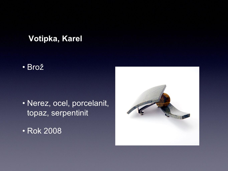 Votipka, Karel Brož Nerez, ocel, porcelanit, topaz, serpentinit Rok 2008