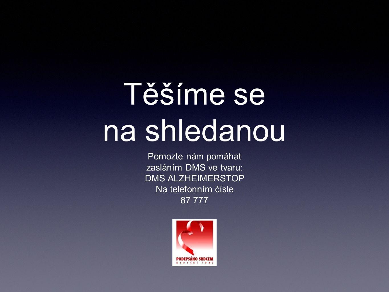 Těšíme se na shledanou Pomozte nám pomáhat zasláním DMS ve tvaru: DMS ALZHEIMERSTOP Na telefonním čísle 87 777