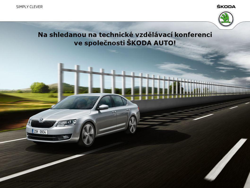 CONFIDENTIAL Na shledanou na technické vzdělávací konferenci ve společnosti ŠKODA AUTO.