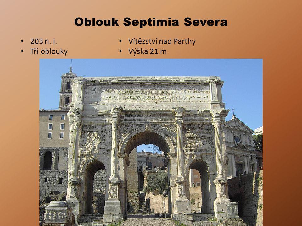 Oblouk Septimia Severa 203 n. l. Tři oblouky Vítězství nad Parthy Výška 21 m