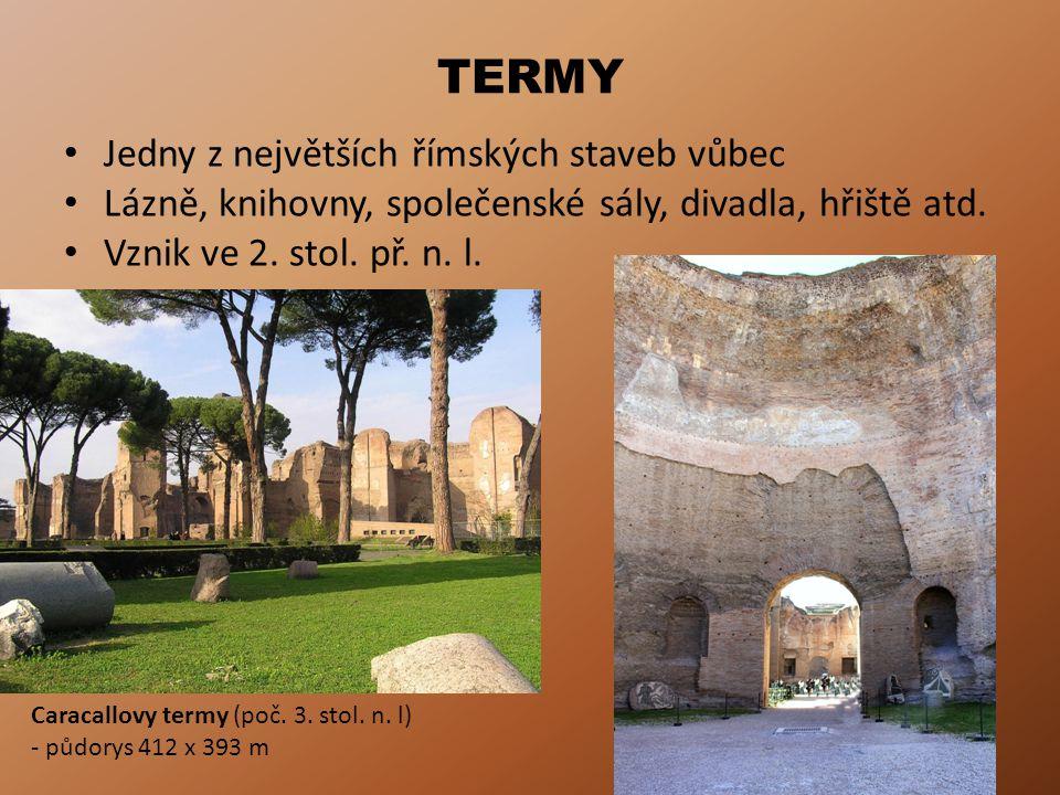 TERMY Jedny z největších římských staveb vůbec Lázně, knihovny, společenské sály, divadla, hřiště atd.