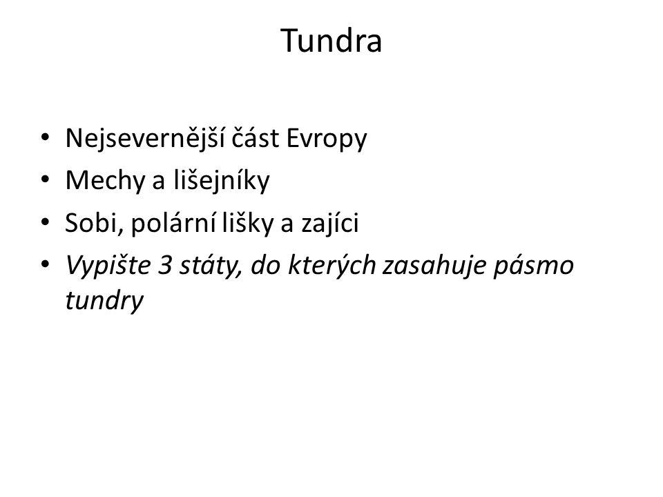 Tundra Nejsevernější část Evropy Mechy a lišejníky Sobi, polární lišky a zajíci Vypište 3 státy, do kterých zasahuje pásmo tundry