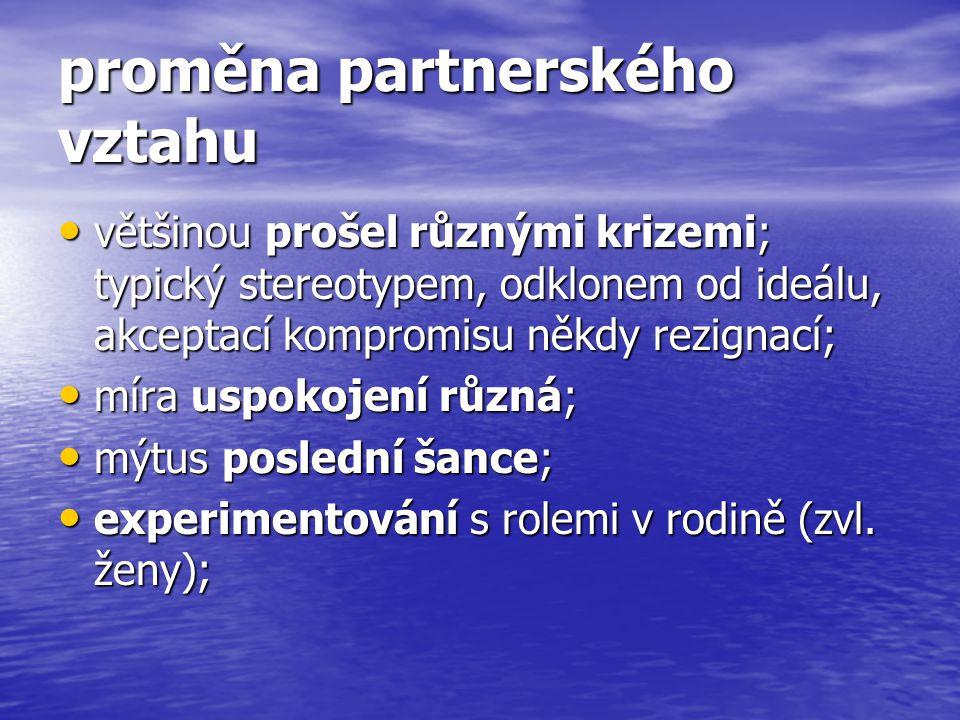 proměna partnerského vztahu většinou prošel různými krizemi; typický stereotypem, odklonem od ideálu, akceptací kompromisu někdy rezignací; většinou p