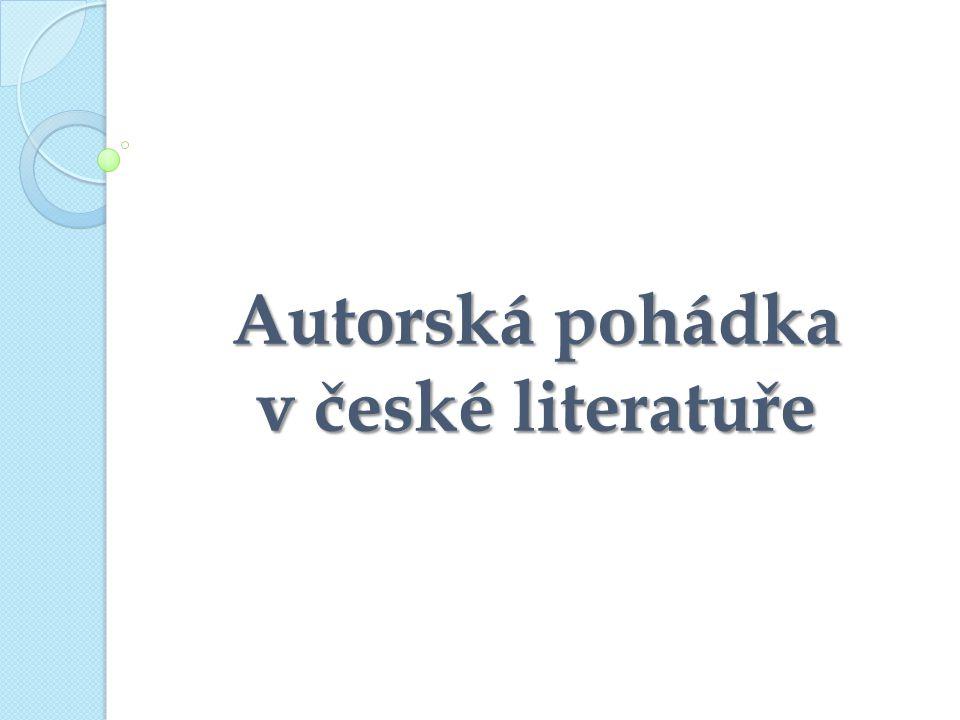 """Autorská pohádka Čeňková (2006): """"Autorská pohádka je umělý příběh s pohádkovými rysy – nejčastěji kouzelnými prvky – určený zpravidla dětem. Otázky: Kde začíná umělecký text a kde končí adaptace lidového motivu."""