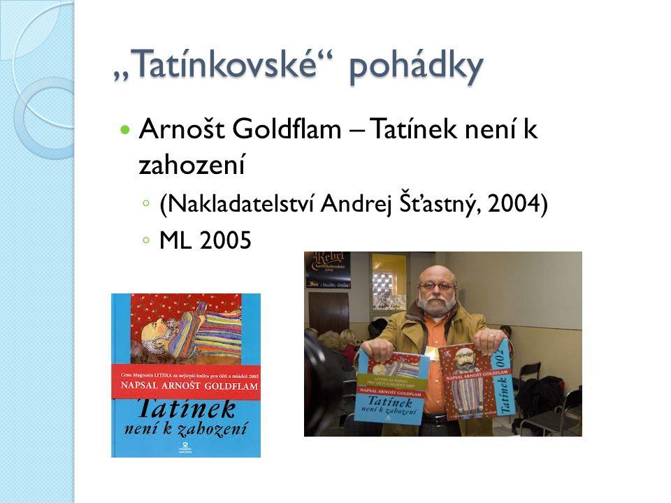 """""""Tatínkovské"""" pohádky Arnošt Goldflam – Tatínek není k zahození ◦ (Nakladatelství Andrej Šťastný, 2004) ◦ ML 2005"""