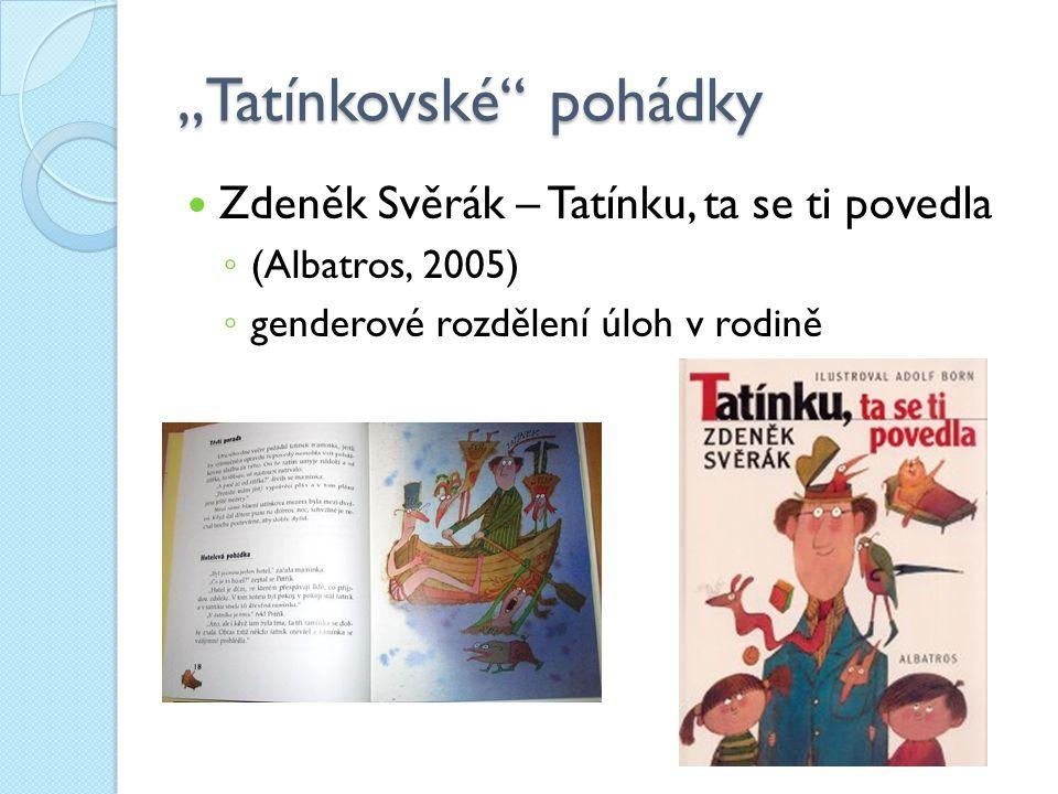 """""""Tatínkovské"""" pohádky Zdeněk Svěrák – Tatínku, ta se ti povedla ◦ (Albatros, 2005) ◦ genderové rozdělení úloh v rodině"""