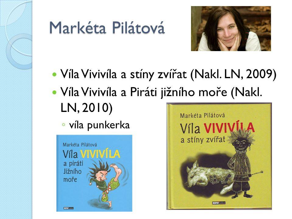 Markéta Pilátová Víla Vivivíla a stíny zvířat (Nakl. LN, 2009) Víla Vivivíla a Piráti jižního moře (Nakl. LN, 2010) ◦ víla punkerka