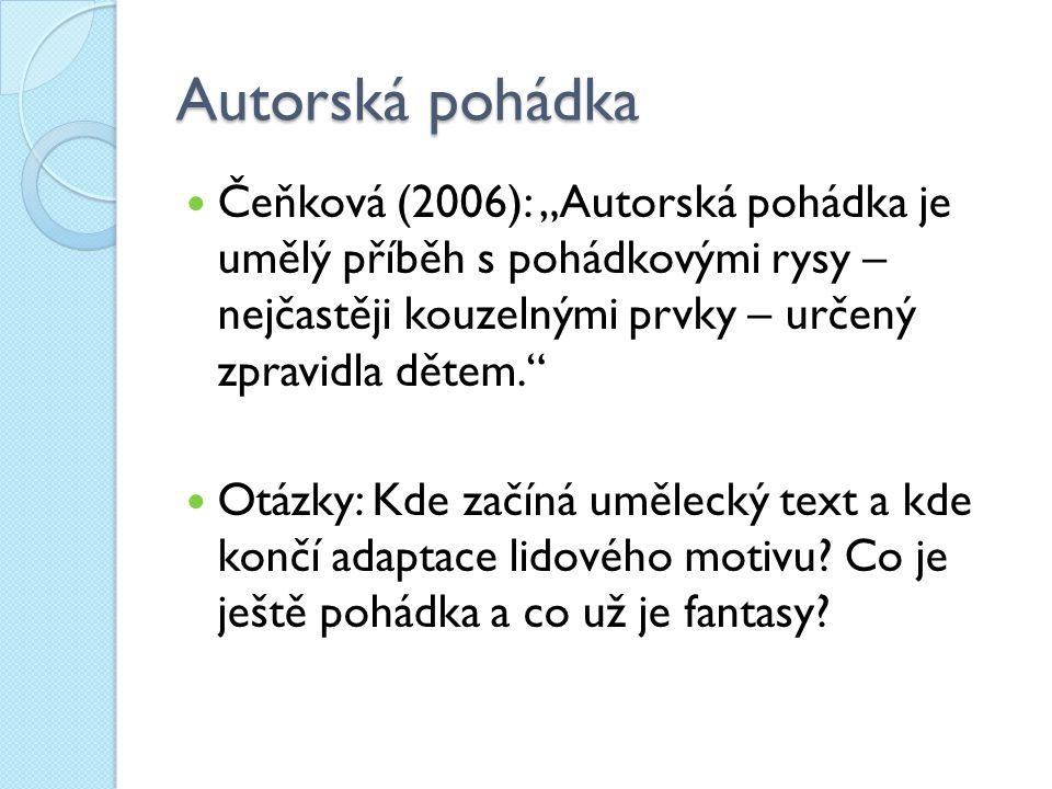"""Autorská pohádka Čeňková (2006): """"Autorská pohádka je umělý příběh s pohádkovými rysy – nejčastěji kouzelnými prvky – určený zpravidla dětem."""" Otázky:"""