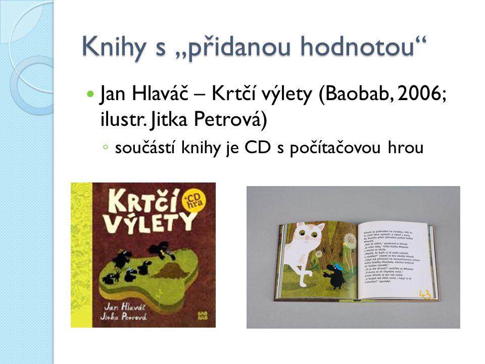 """Knihy s """"přidanou hodnotou"""" Jan Hlaváč – Krtčí výlety (Baobab, 2006; ilustr. Jitka Petrová) ◦ součástí knihy je CD s počítačovou hrou"""