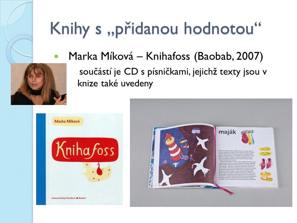 """Knihy s """"přidanou hodnotou"""" Marka Míková – Knihafoss (Baobab, 2007) ◦ součástí je CD s písničkami, jejichž texty jsou v knize také uvedeny"""
