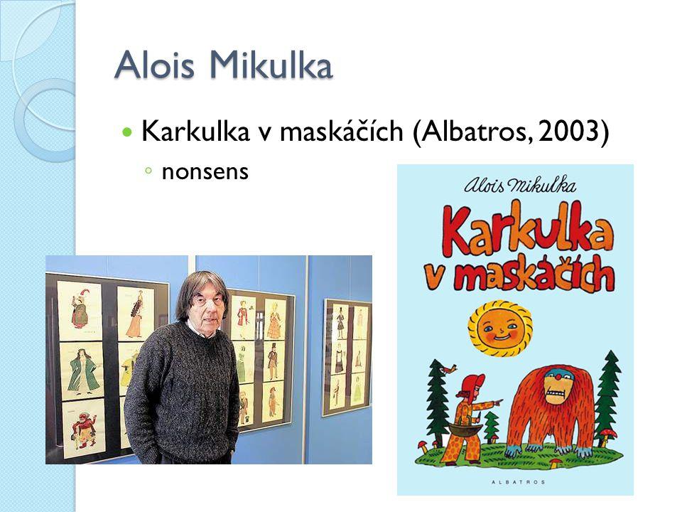 Alois Mikulka Karkulka v maskáčích (Albatros, 2003) ◦ nonsens