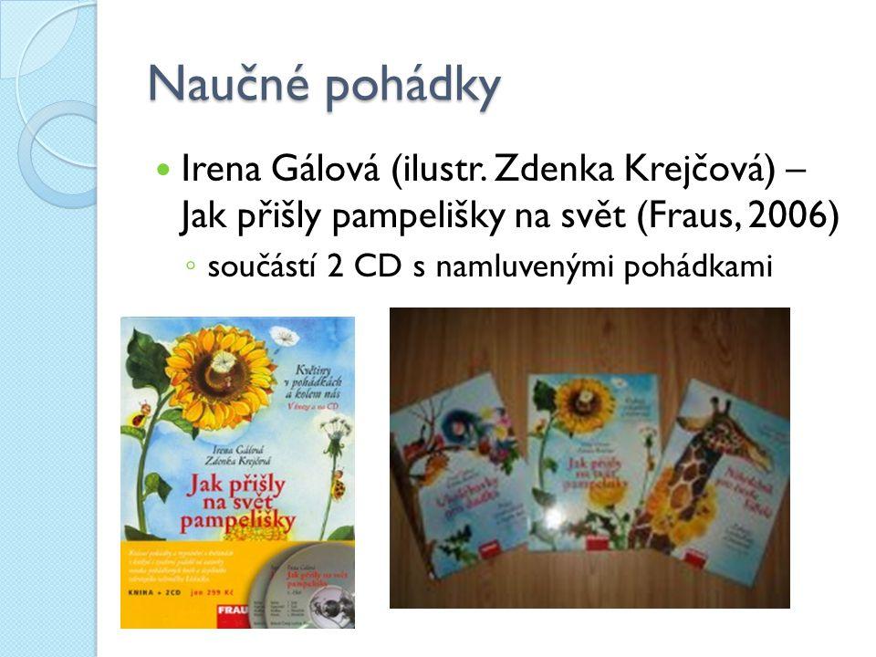 Naučné pohádky Irena Gálová (ilustr. Zdenka Krejčová) – Jak přišly pampelišky na svět (Fraus, 2006) ◦ součástí 2 CD s namluvenými pohádkami