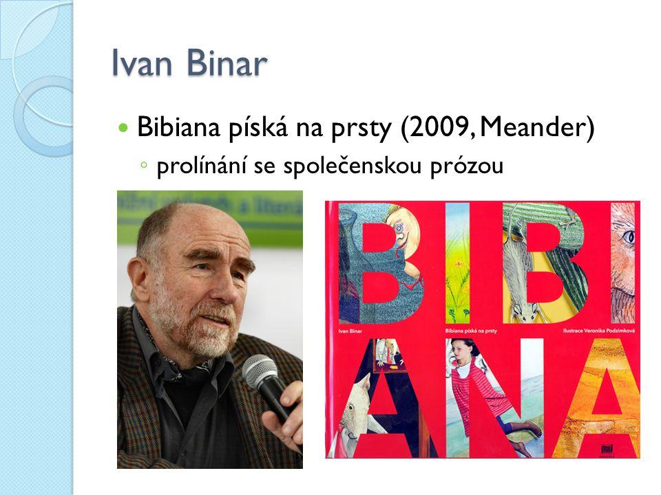 Ivan Binar Bibiana píská na prsty (2009, Meander) ◦ prolínání se společenskou prózou