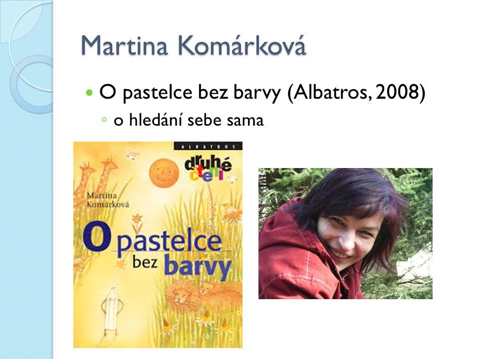 Martina Komárková O pastelce bez barvy (Albatros, 2008) ◦ o hledání sebe sama