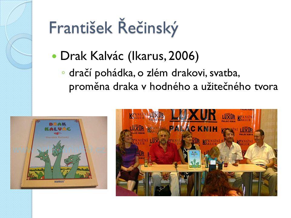 František Řečinský Drak Kalvác (Ikarus, 2006) ◦ dračí pohádka, o zlém drakovi, svatba, proměna draka v hodného a užitečného tvora