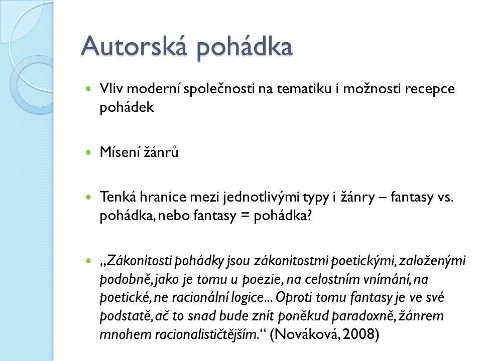 Autorská pohádka Vliv moderní společnosti na tematiku i možnosti recepce pohádek Mísení žánrů Tenká hranice mezi jednotlivými typy i žánry – fantasy v