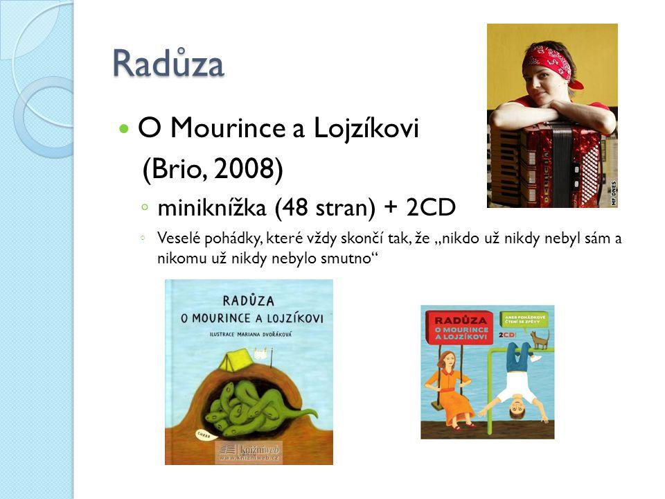 """Radůza O Mourince a Lojzíkovi (Brio, 2008) ◦ miniknížka (48 stran) + 2CD ◦ Veselé pohádky, které vždy skončí tak, že """"nikdo už nikdy nebyl sám a nikom"""
