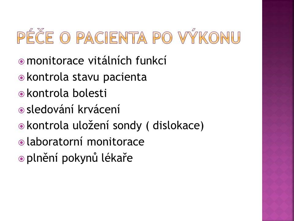  monitorace vitálních funkcí  kontrola stavu pacienta  kontrola bolesti  sledování krvácení  kontrola uložení sondy ( dislokace)  laboratorní monitorace  plnění pokynů lékaře