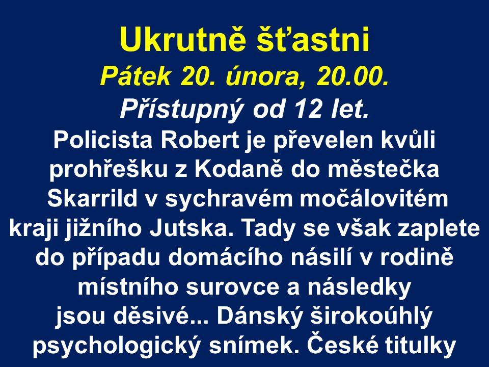 Ukrutně šťastni Pátek 20. února, 20.00. Přístupný od 12 let. Policista Robert je převelen kvůli prohřešku z Kodaně do městečka Skarrild v sychravém mo