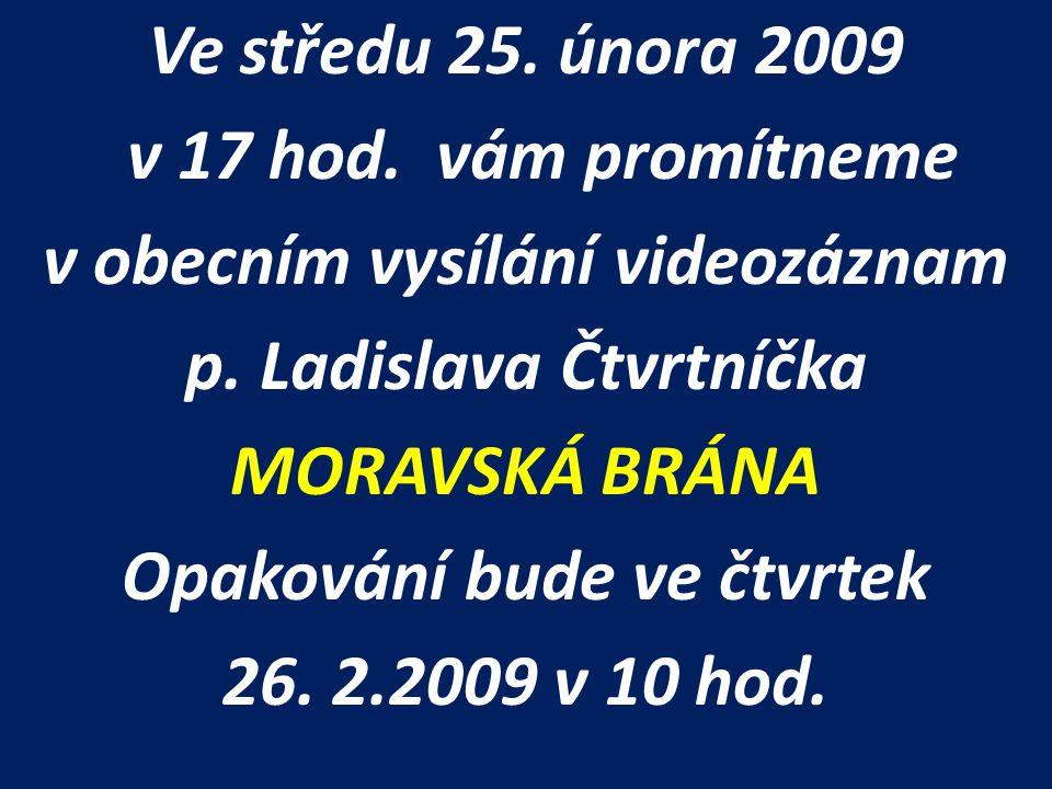 Ve středu 25. února 2009 v 17 hod. vám promítneme v obecním vysílání videozáznam p. Ladislava Čtvrtníčka MORAVSKÁ BRÁNA Opakování bude ve čtvrtek 26.
