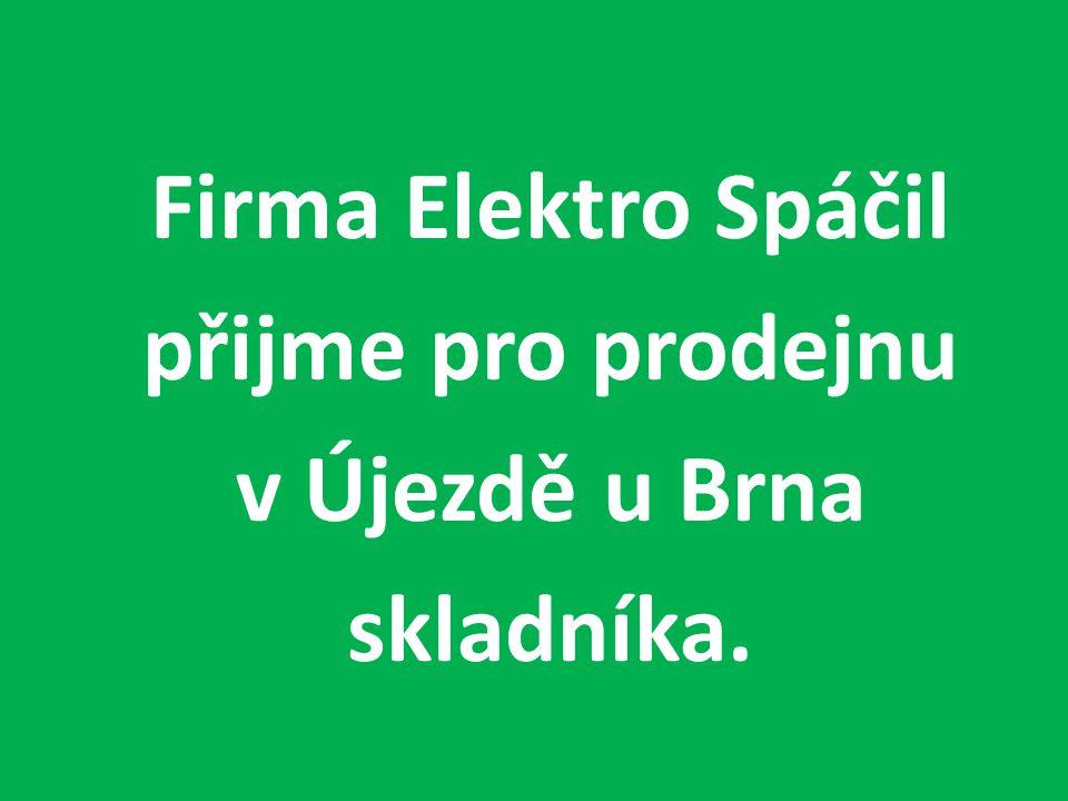 Firma Elektro Spáčil přijme pro prodejnu v Újezdě u Brna skladníka.