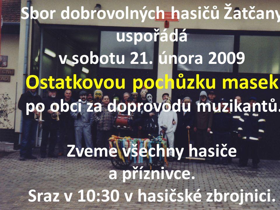 Sbor dobrovolných hasičů Žatčany uspořádá v sobotu 21. února 2009 Ostatkovou pochůzku masek po obci za doprovodu muzikantů. Zveme všechny hasiče a pří