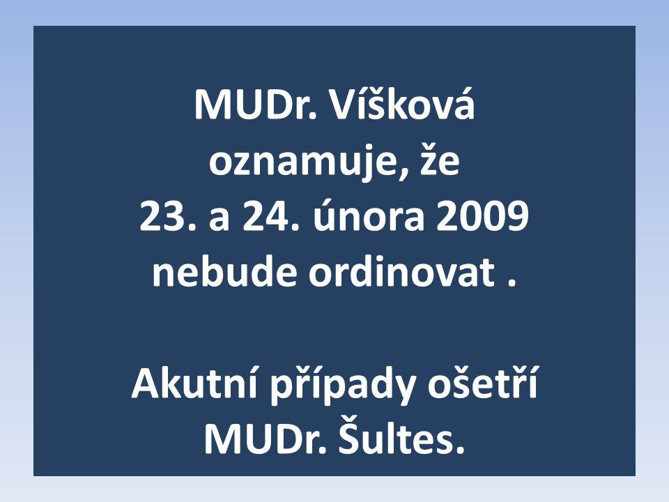 MUDr. Víšková oznamuje, že 23. a 24. února 2009 nebude ordinovat. Akutní případy ošetří MUDr. Šultes.