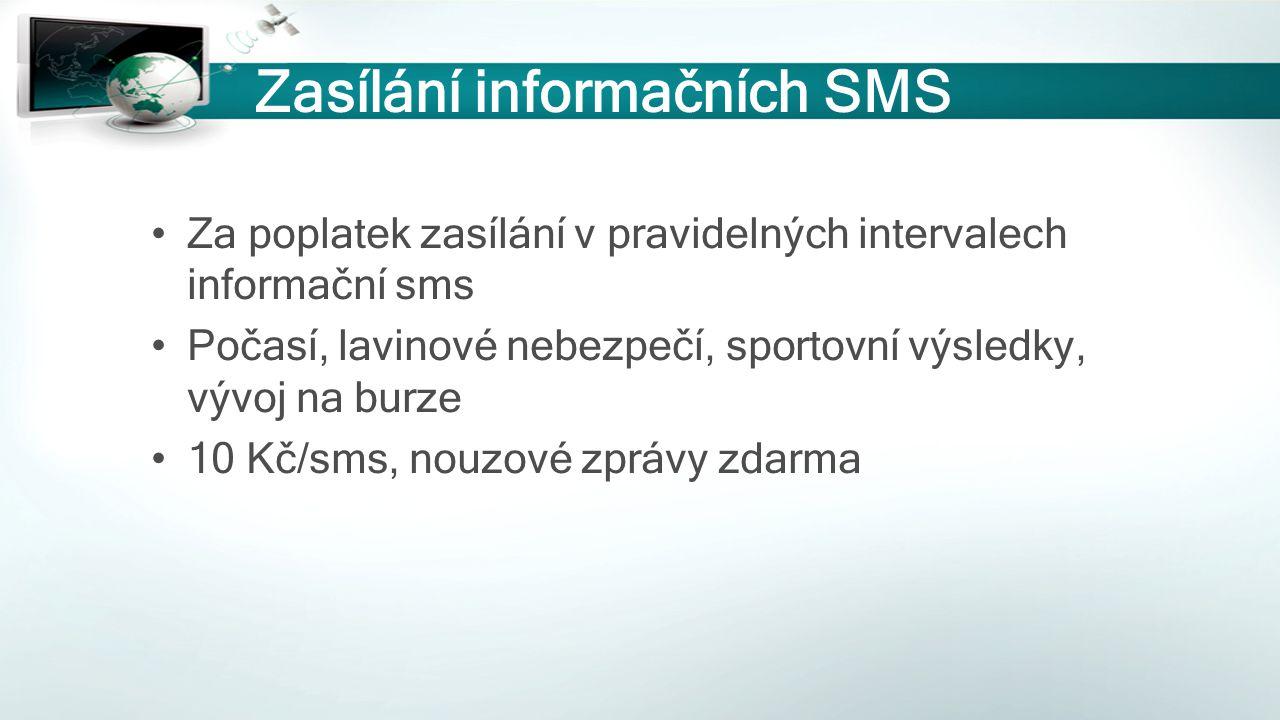 Zasílání informačních SMS Za poplatek zasílání v pravidelných intervalech informační sms Počasí, lavinové nebezpečí, sportovní výsledky, vývoj na burz
