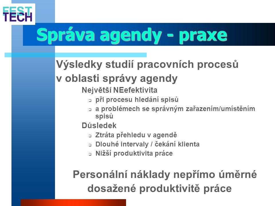 Správa agendy - praxe Výsledky studií pracovních procesů v oblasti správy agendy  Největší NEefektivita  při procesu hledání spisů  a problémech se