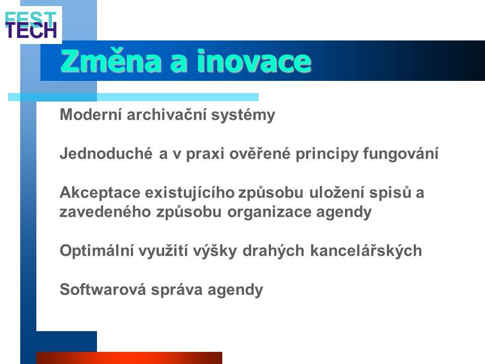 Změna a inovace  Moderní archivační systémy  Jednoduché a v praxi ověřené principy fungování  Akceptace existujícího způsobu uložení spisů a zavede