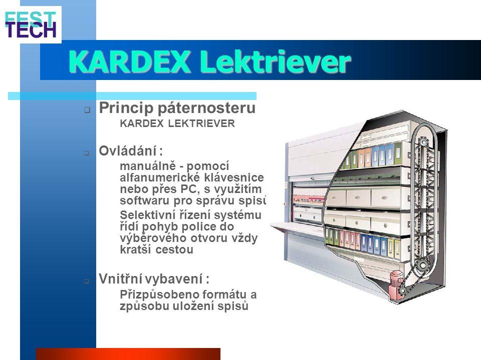 KARDEX Lektriever  Princip páternosteru  KARDEX LEKTRIEVER  Ovládání :  manuálně - pomocí alfanumerické klávesnice nebo přes PC, s využitím softwa