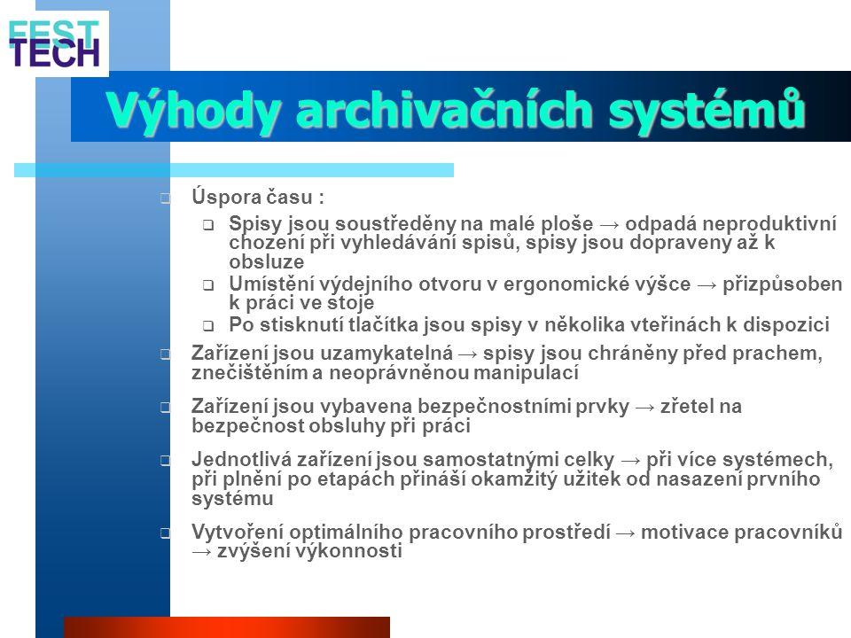 Výhody archivačních systémů  Úspora času :  Spisy jsou soustředěny na malé ploše → odpadá neproduktivní chození při vyhledávání spisů, spisy jsou do