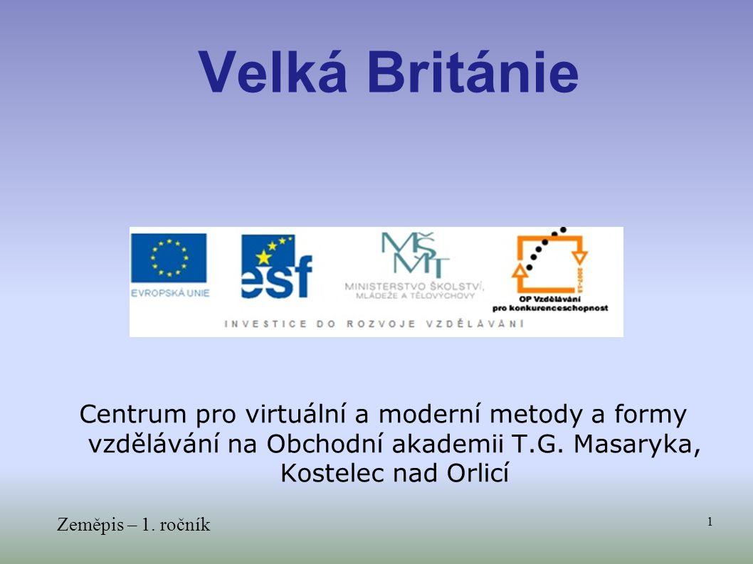 Centrum pro virtuální a moderní metody a formy vzdělávání na Obchodní akademii T.G. Masaryka, Kostelec nad Orlicí Zeměpis – 1. ročník 1 Velká Británie
