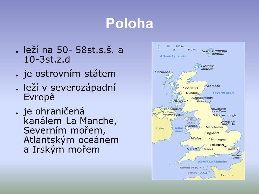 Poloha ● leží na 50- 58st.s.š. a 10-3st.z.d ● je ostrovním státem ● leží v severozápadní Evropě ● je ohraničená kanálem La Manche, Severním mořem, Atl