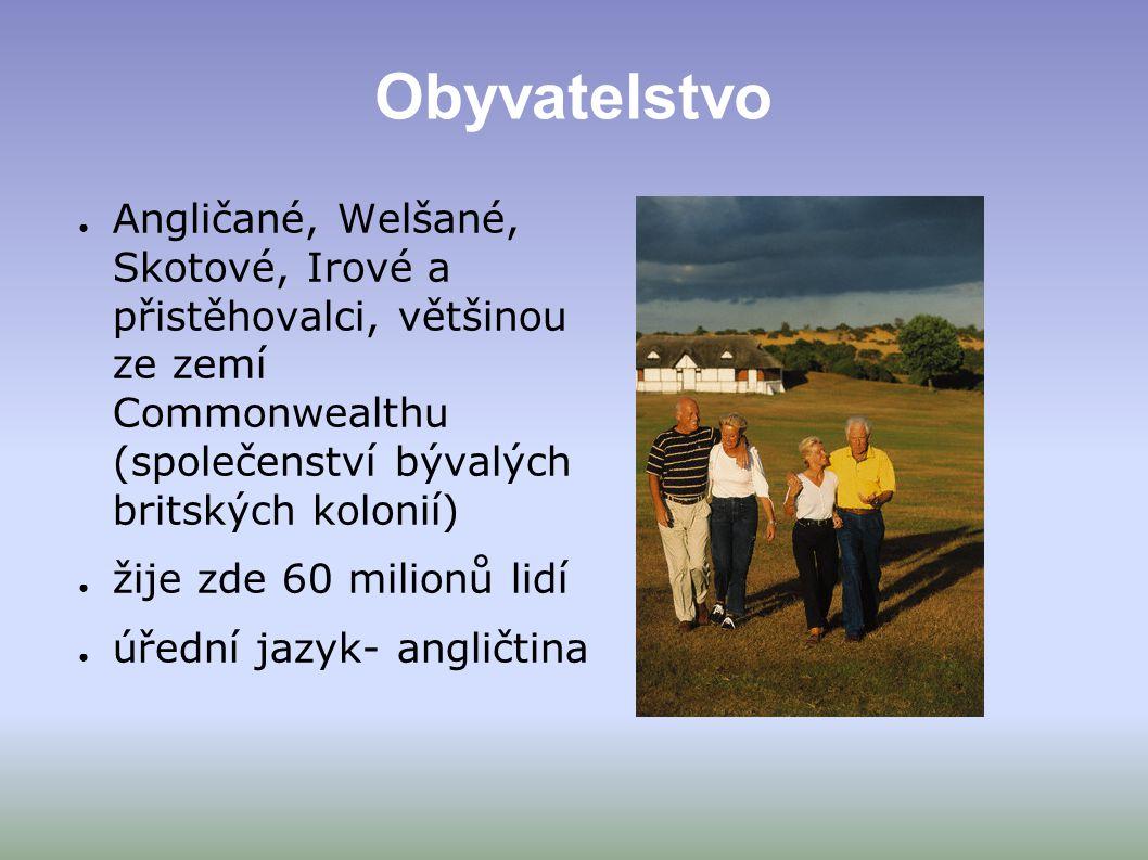 Obyvatelstvo ● Angličané, Welšané, Skotové, Irové a přistěhovalci, většinou ze zemí Commonwealthu (společenství bývalých britských kolonií) ● žije zde