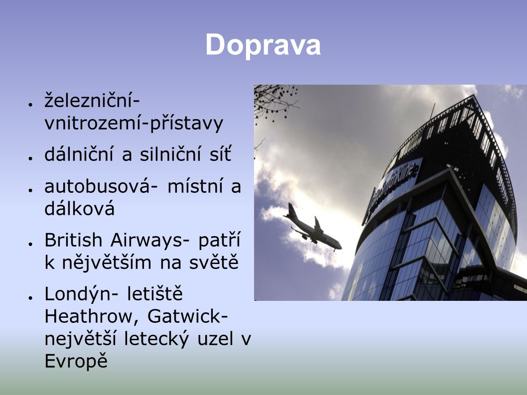 Doprava ● železniční- vnitrozemí-přístavy ● dálniční a silniční síť ● autobusová- místní a dálková ● British Airways- patří k nějvětším na světě ● Lon