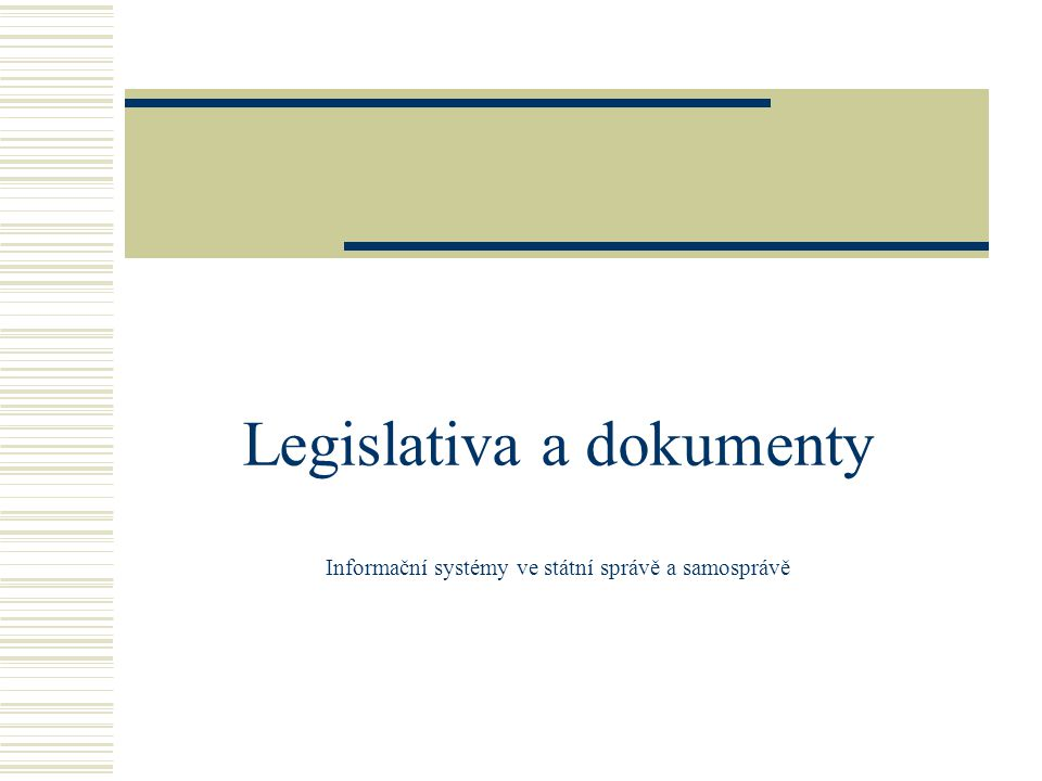 Legislativa a dokumenty Informační systémy ve státní správě a samosprávě