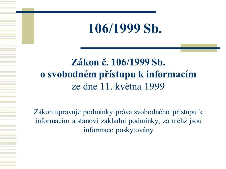 106/1999 Sb. Zákon č. 106/1999 Sb. o svobodném přístupu k informacím ze dne 11. května 1999 Zákon upravuje podmínky práva svobodného přístupu k inform