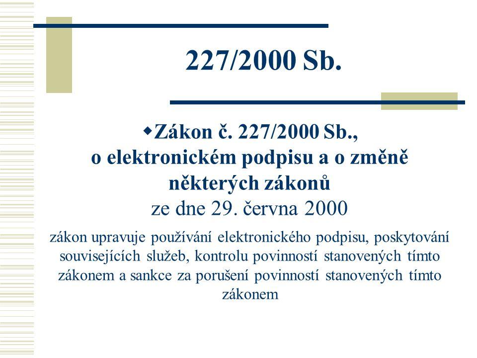 227/2000 Sb.  Zákon č. 227/2000 Sb., o elektronickém podpisu a o změně některých zákonů ze dne 29. června 2000 zákon upravuje používání elektronickéh